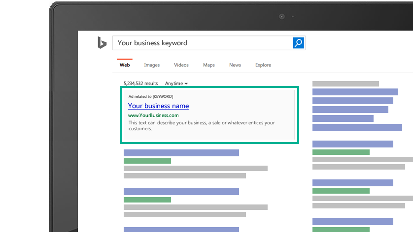 """Illustration of Bing search engine results on a computer screen. The phrase """"Your business keyword"""" is in the top-left search box with a related example ad below. The ad displays """"Your business name"""" in the title, a URL and descriptive ad copy."""